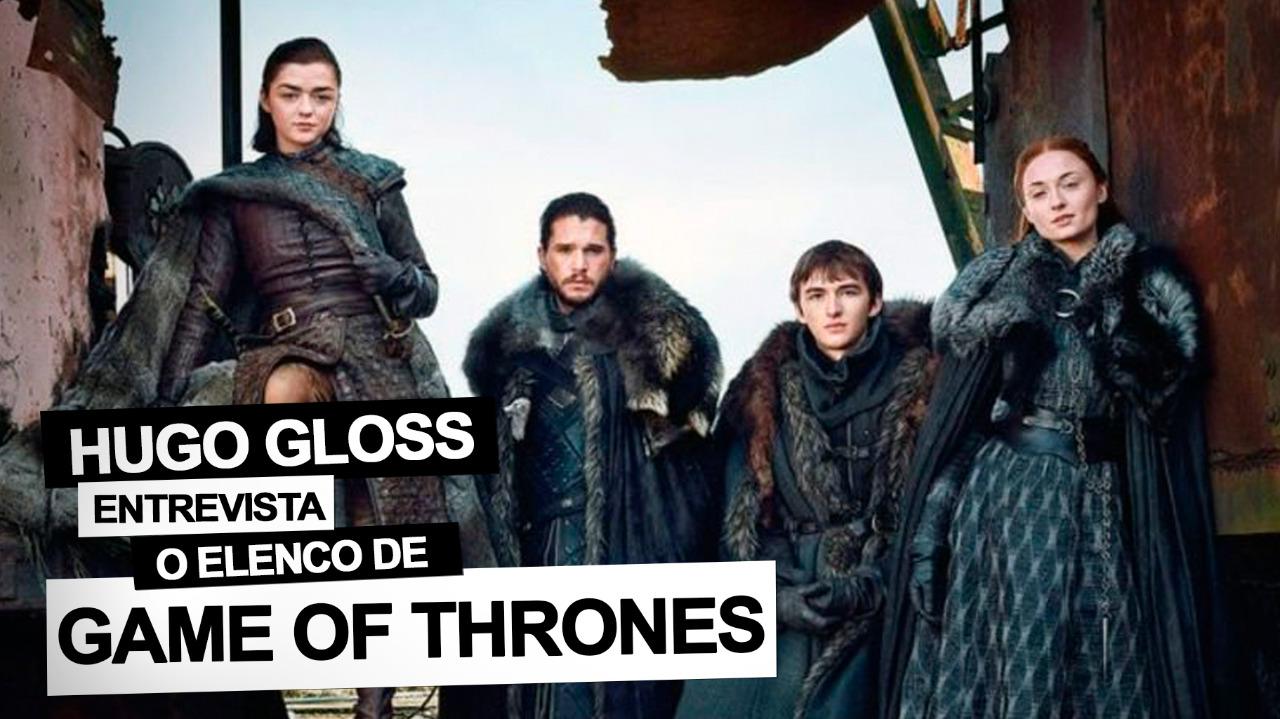 Game of Thrones: Elenco fala com Hugo Gloss sobre o que esperar da última temporada e faz balanço da série; vem assistir!